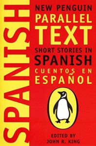 The Best Books for Learning Spanish - Short Stories in Spanish: New Penguin Parallel Text ed. John L King