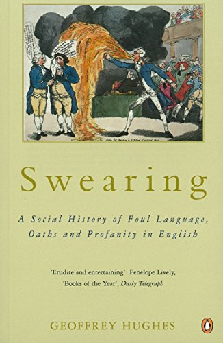 The best books on Swearing - Swearing: A Social History of Foul Language, Oaths and Profanity in English by Geoffrey Hughes