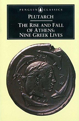 The Rise and Fall of Athens: Nine Greek Lives by Ian Scott-Kilvert & Plutarch