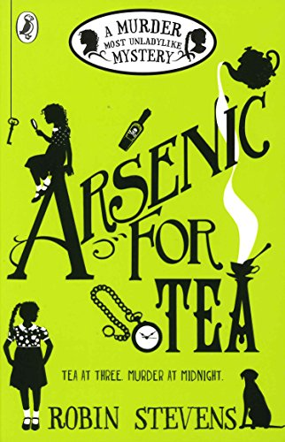 The best books on Kid Detectives: Arsenic For Tea: A Murder Most Unladylike Mystery (Book 2) by Robin Stevens