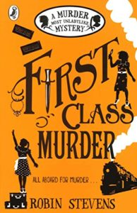 The best books on Kid Detectives - First Class Murder: Murder Most Unladylike Mystery (Book 3) by Robin Stevens