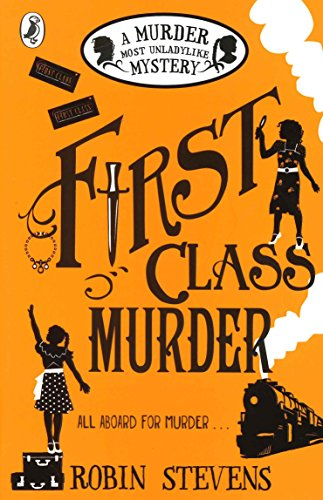 The best books on Kid Detectives: First Class Murder: Murder Most Unladylike Mystery (Book 3) by Robin Stevens