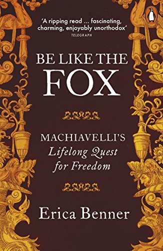 Editors' Picks: Favourite Nonfiction of 2018 - Be Like the Fox: Machiavelli's Lifelong Quest for Freedom by Erica Benner