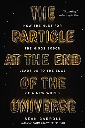 The best books on Cosmology - The Particle at the End of the Universe: How the Hunt for the Higgs Boson Leads Us to the Edge of a New World by Sean M Carroll