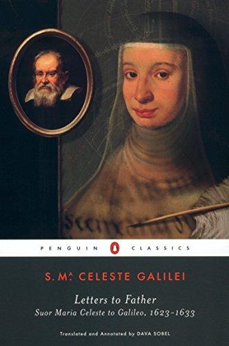 Letters to Father: Sister Maria Celeste to Galileo by Suor Maria Celeste (Virginia Galilei) and Dava Sobel (editor and translator)