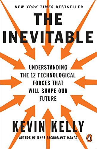 The best books on Productivity - The Inevitable: Understanding the 12 Technological Forces That Will Shape Our Future by Kevin Kelly