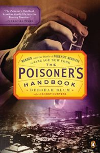 The Best Chemistry Books - The Poisoner's Handbook: Murder and the Birth of Forensic Medicine in Jazz Age New York by Deborah Blum