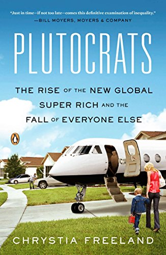 The best books on The Art Market - Plutocrats: The Rise of the New Global Super-Rich by Chrystia Freeland