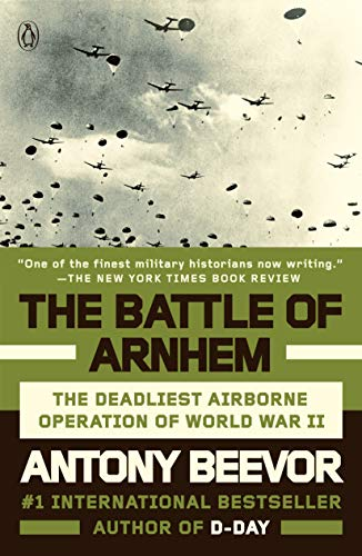 The Battle of Arnhem: The Deadliest Airborne Operation of World War II by Antony Beevor
