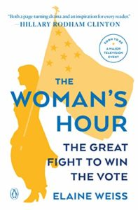 The best books on Women's Suffrage - The Woman's Hour: The Great Fight to Win the Vote by Elaine Weiss