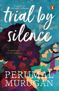 The Best New Indian Novels - Trial by Silence by Perumal Murugan, translated by Aniruddhan Vasudevan