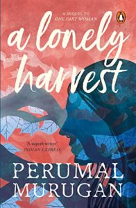 The Best New Indian Novels - A Lonely Harvest by Perumal Murugan, translated by Aniruddhan Vasudevan