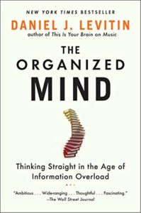The best books on Productivity - The Organized Mind: Thinking Straight in the Age of Information Overload by Daniel J Levitin