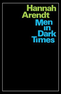 The best books on Hannah Arendt - Men in Dark Times by Hannah Arendt