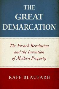 The best books on Historical Change and Economic Ideology - The Great Demarcation: The French Revolution and the Invention of Modern Property by Rafe Blaufarb