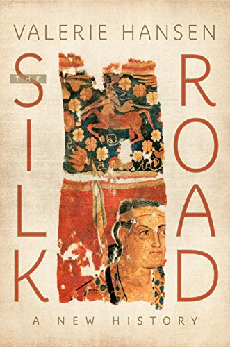The Silk Road: A New History by Valerie Hansen