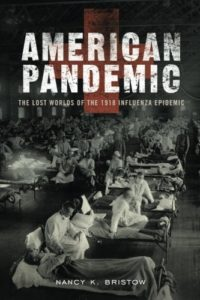 Books on Living Through an Epidemic - American Pandemic: The Lost Worlds of the 1918 Influenza Epidemic by Nancy Bristow