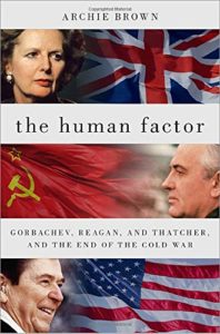 The best books on The Cold War - The Human Factor: Gorbachev, Reagan, and Thatcher, and the End of the Cold War by Archie Brown