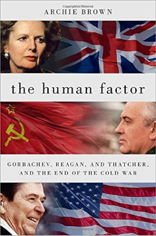 The Human Factor: Gorbachev, Reagan, and Thatcher, and the End of the Cold War by Archie Brown
