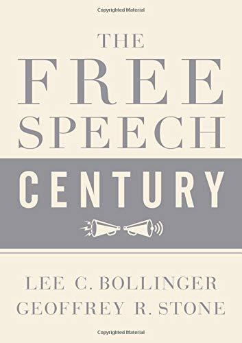 The Free Speech Century by Geoffrey R. Stone (Editor) & Lee C. Bollinger (Editor)