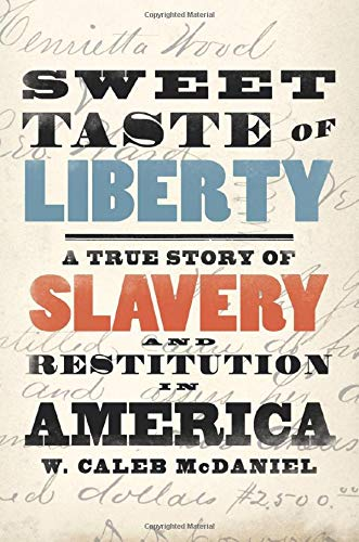 Sweet Taste of Liberty: A True Story of Slavery and Restitution in America by Caleb McDaniel