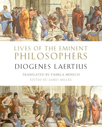 Lives of the Eminent Philosophers Diogenes Laertius (ed. James Miller, trans. Pamela Mensch)