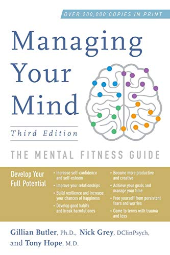 The best books on Clinical Psychology - Managing Your Mind: The Mental Fitness Guide by Gillian Butler, Tony Hope & Nick Grey