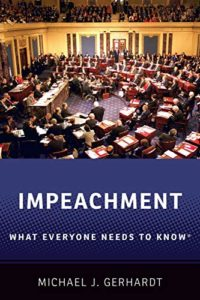 The best books on Impeachment - Impeachment: What Everyone Needs To Know by Michael J. Gerhardt