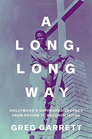 A Long, Long Way: Hollywood's Unfinished Journey from Racism to Reconciliation by Greg Garrett
