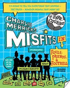 Best Football Books for Kids and Young Adults - Charlie Merrick's Misfits: Fouls, Friends and Football (Book 1) by Dave Cousins