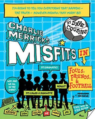 Charlie Merrick's Misfits: Fouls, Friends and Football (Book 1) by Dave Cousins