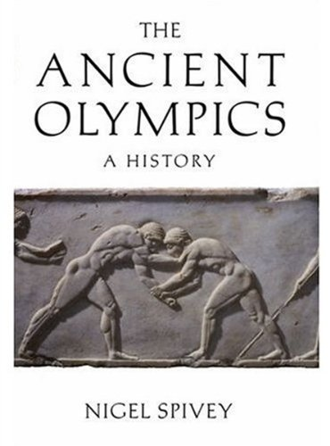 The Ancient Olympics by Nigel Spivey