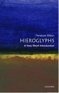 The best books on Hieroglyphics - Hieroglyphs: A Very Short Introduction by Penelope Wilson