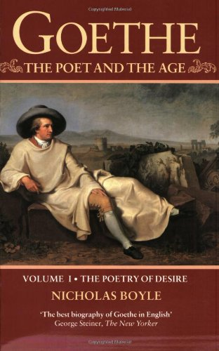 Goethe: The Poet and the Age: Volume I-The Poetry of Desire (1749-1790) by Nicholas Boyle