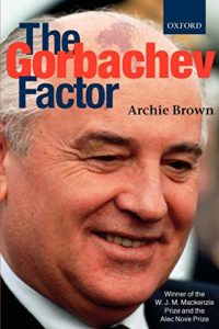 The best books on The Cold War - The Gorbachev Factor by Archie Brown