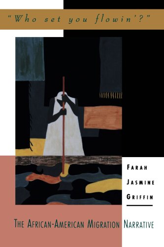 "The Best African American Literature - ""Who Set You Flowin'?"": The African-American Migration Narrative by Farah Jasmine Griffin"