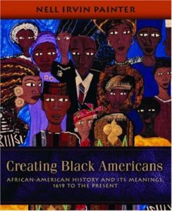 African American History Books - Creating Black Americans: African-American History and Its Meanings, 1619 to the Present by Nell Irvin Painter