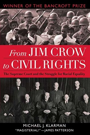 From Jim Crow to Civil Rights: The Supreme Court and the Struggle for Racial Equality by Michael Klarman