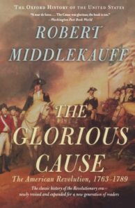 The Best Fourth of July Books - The Glorious Cause: The American Revolution, 1763-1789 by Robert Middlekauff