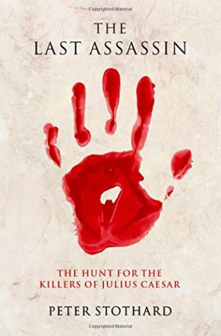 The Last Assassin: The Hunt for the Killers of Julius Caesar by Peter Stothard