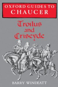 Troilus and Criseyde by Geoffrey Chaucer: A Reading List - Oxford Guides to Chaucer: Troilus and Criseyde by Barry Windeatt