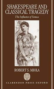 Robert S Miola on Shakespeare's Sources - Shakespeare and Classical Tragedy: The Influence of Seneca by Robert S Miola