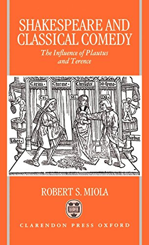 Robert S Miola on Shakespeare's Sources - Shakespeare and Classical Comedy: The Influence of Plautus and Terence by Robert S Miola