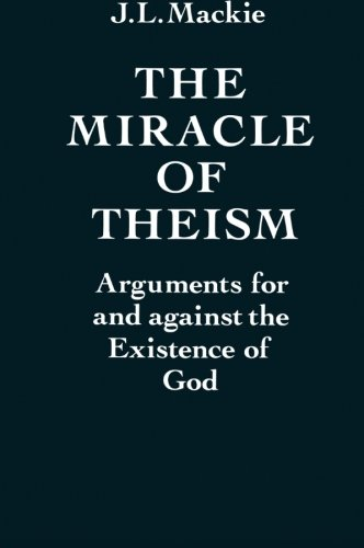 The best books on Atheist Philosophy of Religion - The Miracle of Theism: Arguments For and Against the Existence of God by John Mackie