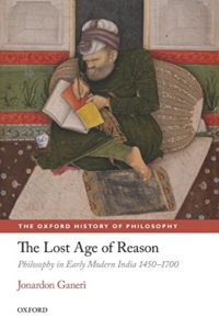 The best books on The History of Philosophy - The Lost Age of Reason: Philosophy in Early Modern India, 1450–1700 by Jonardon Ganeri