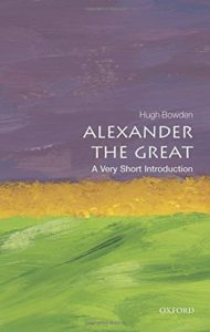 The best books on Alexander the Great - Alexander the Great: A Very Short Introduction by Hugh Bowden