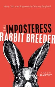 The best books on The Body - The Imposteress Rabbit Breeder: Mary Toft and Eighteenth-Century England by Karen Harvey