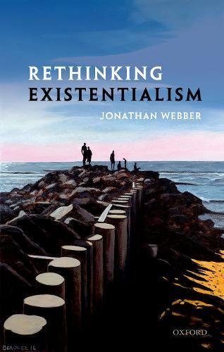 Underrated Existentialist Classics - Rethinking Existentialism by Jonathan Webber
