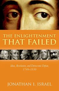 The best books on The Age of Revolution - The Enlightenment That Failed by Jonathan I Israel