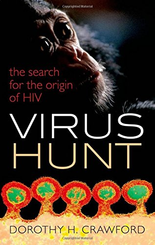 Virus Hunt: The search for the origin of HIV/AIDs by Dorothy H. Crawford
